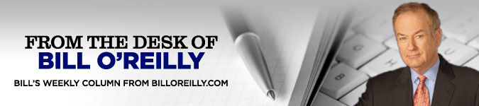 From the Desk of Bill O'Reilly: Bill's Weekly Column from BillOReilly.com