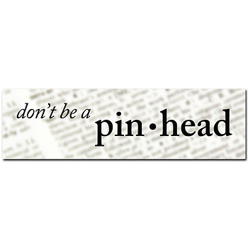 don t be a pinhead